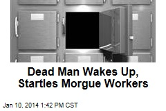 Dead Man Wakes Up, Startles Morgue Workers