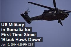 US Military in Somalia for First Time Since 'Black Hawk Down'