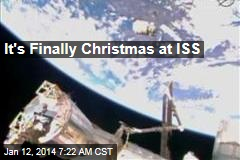 It's Finally Christmas at ISS