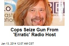 Cops Seize Gun From 'Erratic' Radio Host
