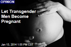 Let Transgender Men Become Pregnant