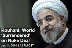 Rouhani: World 'Surrendered' on Nuke Deal