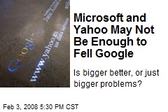 Microsoft and Yahoo May Not Be Enough to Fell Google