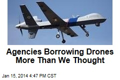 Agencies Borrowing Drones More Than We Thought