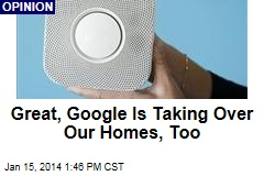 Great, Google Is Taking Over Our Homes, Too