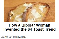 How a Bipolar Woman Invented the $4 Toast Trend