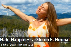 Bah, Happiness: Gloom Is Normal