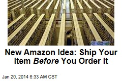 Amazon's New Idea: Shipping Your Item Before You Order It