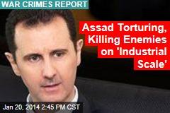 Assad Is Torturing, Killing Enemies on 'Industrial Scale'