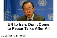 UN to Iran: Don't Come to Peace Talks After All