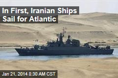 In First, Iranian Ships Sail for Atlantic
