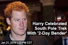 Harry Celebrated South Pole Trek With '2-Day Bender'