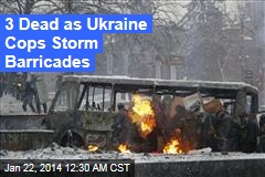 3 Dead as Ukraine Cops Storm Barricades