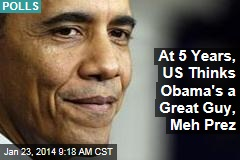 At 5 Years, US Thinks Obama's a Great Guy, Meh Prez