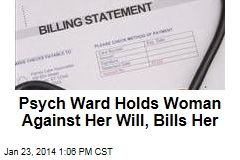Psych Ward Holds Woman Against Her Will, Bills Her
