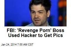 FBI: 'Revenge Porn' Boss Used Hacker to Get Pics