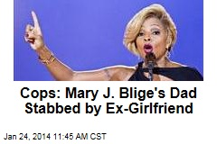 Cops: Mary J. Blige's Dad Stabbed by Ex-Girlfriend