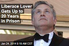 Liberace Lover Gets Up to 20 Years in Prison