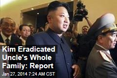 Kim Eradicated Uncle's Whole Family: Report