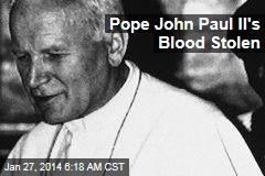 Pope John Paul II's Blood Stolen