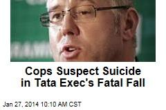 Cops Suspect Suicide in Tata Exec's Fatal Fall