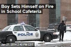 Boy Sets Himself on Fire in School Cafeteria