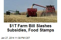 New Farm Bill Slashes Subsidies, Food Stamps