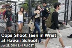Cops Shoot Teen in Wrist at Hawaii School