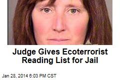 Judge Gives Ecoterrorist Reading List for Jail