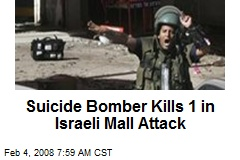 Suicide Bomber Kills 1 in Israeli Mall Attack