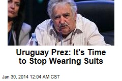 Uruguay Prez: Time to Lose the Suits