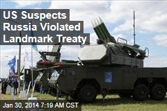 US Suspects Russia Violated Landmark Treaty