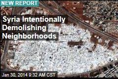 Syria Intentionally Demolishing Neighborhoods