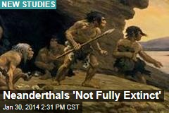 Neanderthals 'Not Fully Extinct'