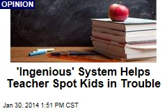 'Ingenious' System Helps Teacher Spot Kids in Trouble