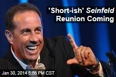 'Short-ish' Seinfeld Reunion Coming