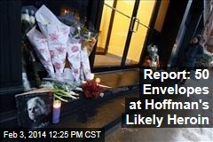 Report: 50 Envelopes at Hoffman's Likely Heroin