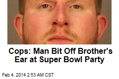 Cops: Man Bit Off Brother's Ear at Super Bowl Party