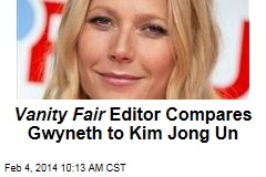 Vanity Fair Editor Compares Gwyneth to Kim Jong Un