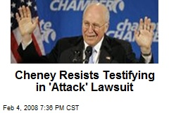 Cheney Resists Testifying in 'Attack' Lawsuit