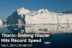 Titanic-Sinking Glacier Hits Record Speed
