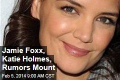 Jamie Foxx, Katie Holmes, Rumors Mount