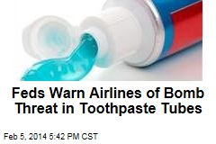 Feds Warn Airlines of Bomb Threat in Toothpaste Tubes