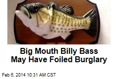 Big Mouth Billy Bass May Have Foiled Burglary