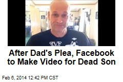 After Dad's Plea, Facebook to Make Video for Dead Son
