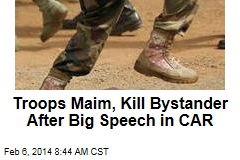 Troops Maim, Kill Bystander at CAR President's Speech