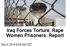 Iraq Forces Torture, Rape Women Prisoners: Report