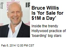 Bruce Willis Is 'for Sale for $1M a Day'