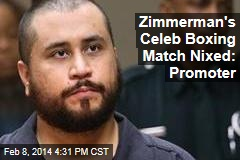 Zimmerman's Celeb Boxing Match Nixed: Promoter