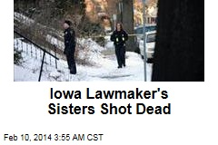 Iowa Lawmaker's Sisters Shot Dead